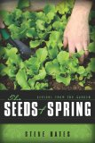 The Seeds of Spring:  Lessons from the Garden by Steve Bates
